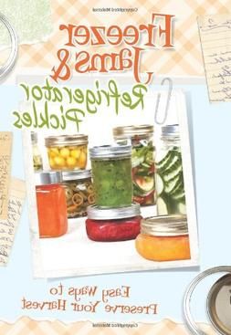 Freezer Jams & Refrigerator Pickles: Easy Ways to Preserve Y