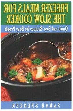 Freezer Meals for the Slow Cooker : Quick and Easy Recipes f